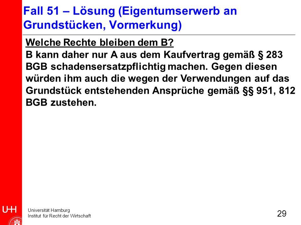 Universität Hamburg Institut für Recht der Wirtschaft 29 Welche Rechte bleiben dem B? B kann daher nur A aus dem Kaufvertrag gemäß § 283 BGB schadense