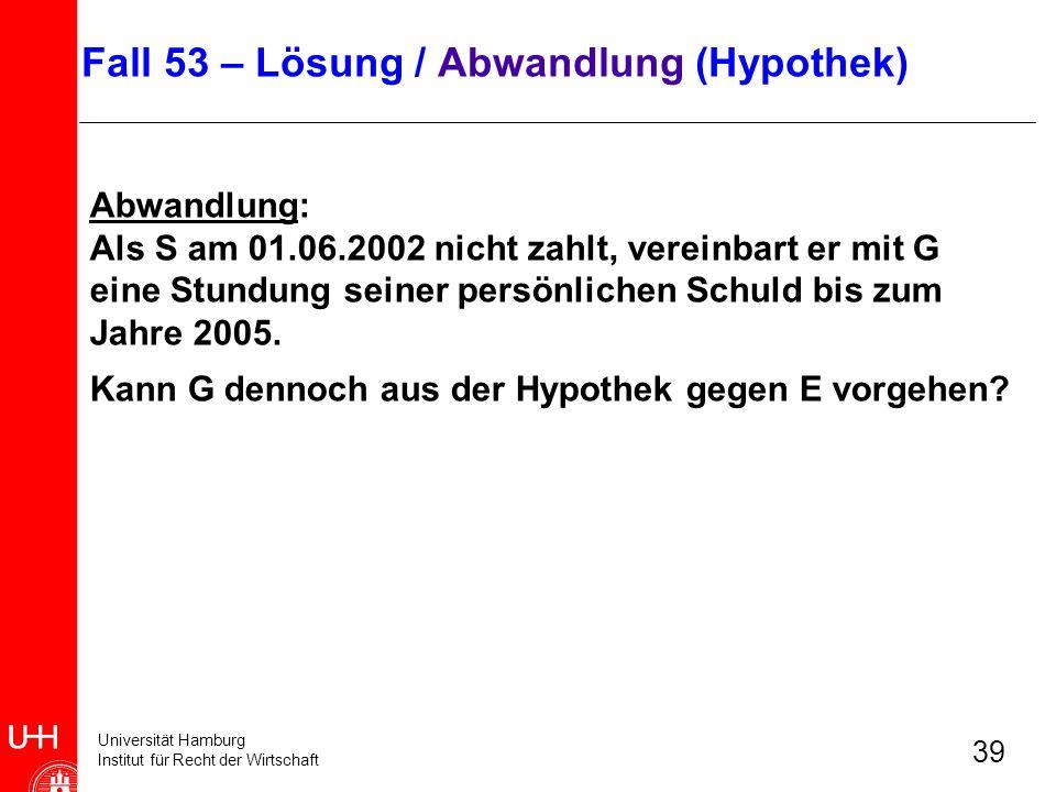 Universität Hamburg Institut für Recht der Wirtschaft 39 Abwandlung: Als S am 01.06.2002 nicht zahlt, vereinbart er mit G eine Stundung seiner persönl