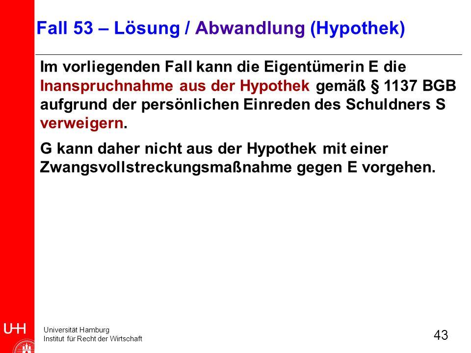 Universität Hamburg Institut für Recht der Wirtschaft 43 Im vorliegenden Fall kann die Eigentümerin E die Inanspruchnahme aus der Hypothek gemäß § 113