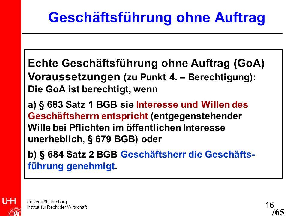 Universität Hamburg Institut für Recht der Wirtschaft 16 Geschäftsführung ohne Auftrag Echte Geschäftsführung ohne Auftrag (GoA) Voraussetzungen (zu P
