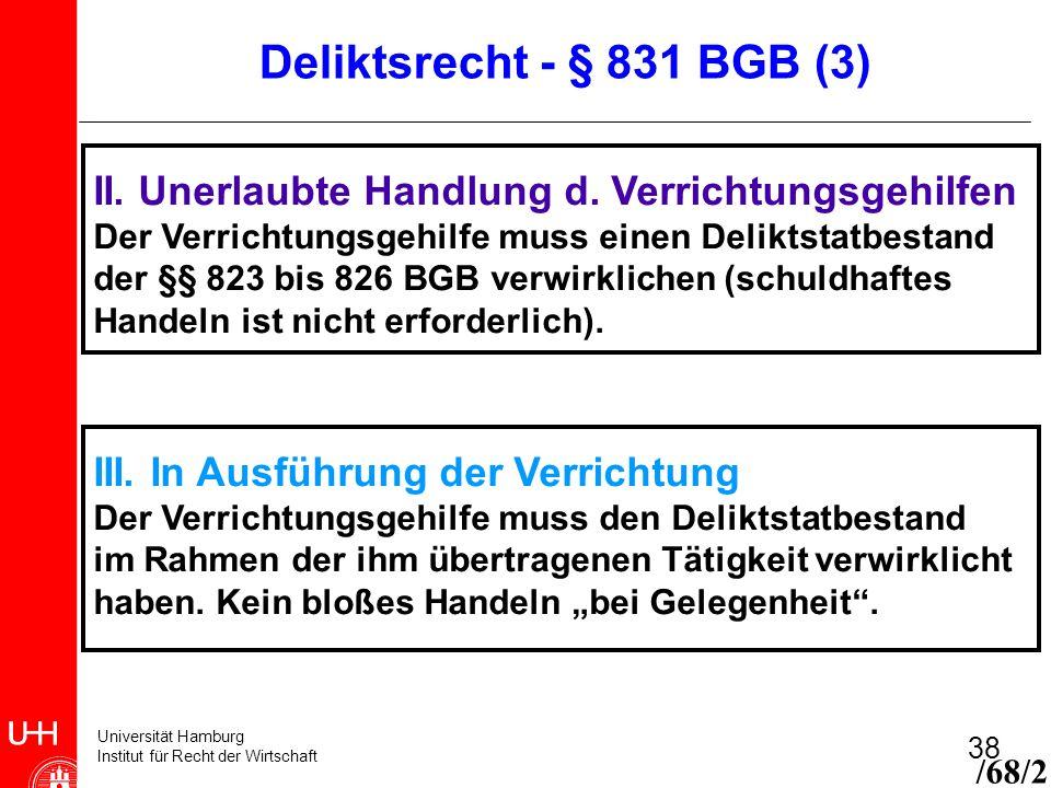 Universität Hamburg Institut für Recht der Wirtschaft 38 II. Unerlaubte Handlung d. Verrichtungsgehilfen Der Verrichtungsgehilfe muss einen Deliktstat