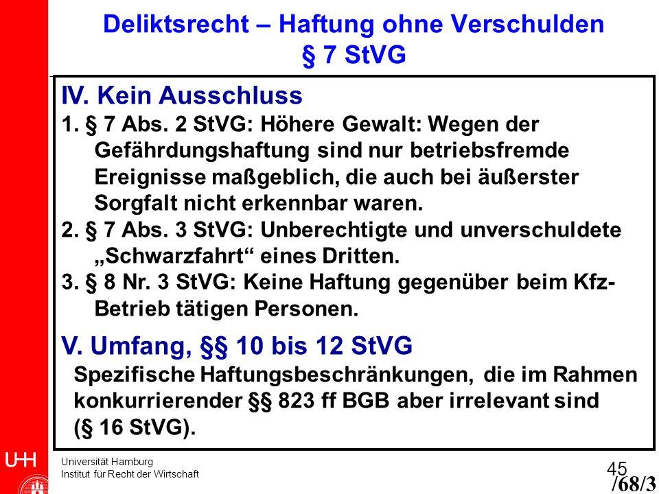 Universität Hamburg Institut für Recht der Wirtschaft 45 IV. Kein Ausschluss 1. § 7 Abs. 2 StVG: Höhere Gewalt: Wegen der Gefährdungshaftung sind nur