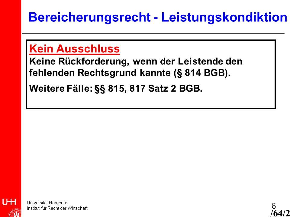 Universität Hamburg Institut für Recht der Wirtschaft 7 Bereicherungsrecht - Nichtleistungskondiktion Die Fallgruppen der Nichtleistungskondiktion Hauptfall: Eingriffskondiktion, § 812 Abs.