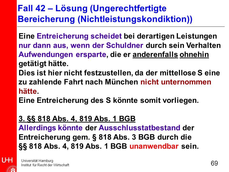 Universität Hamburg Institut für Recht der Wirtschaft 69 Eine Entreicherung scheidet bei derartigen Leistungen nur dann aus, wenn der Schuldner durch
