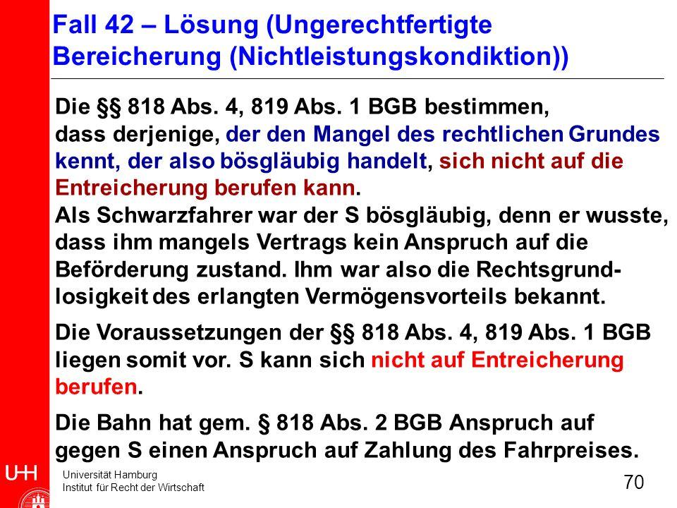 Universität Hamburg Institut für Recht der Wirtschaft 70 Die §§ 818 Abs. 4, 819 Abs. 1 BGB bestimmen, dass derjenige, der den Mangel des rechtlichen G