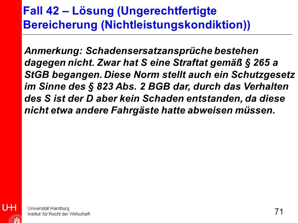 Universität Hamburg Institut für Recht der Wirtschaft 71 Anmerkung: Schadensersatzansprüche bestehen dagegen nicht. Zwar hat S eine Straftat gemäß § 2