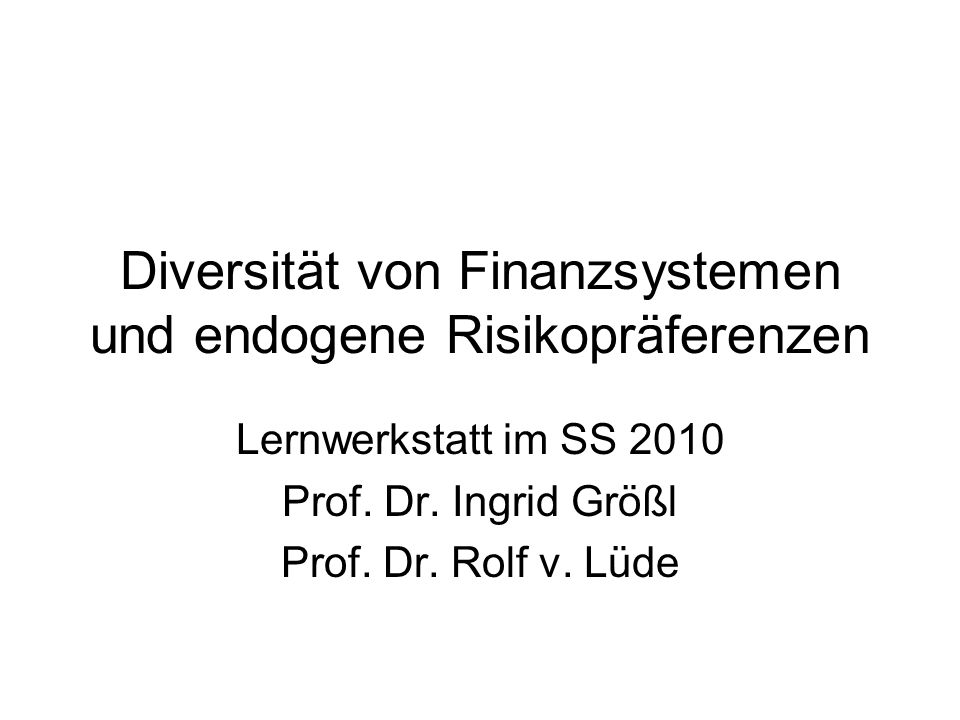 Risikopräferenzen und Finanzmarktdiversität Beispiele für Fragestellungen: 1.Welche Bedeutung hat Risikoperzeption versus Risikoneigung.