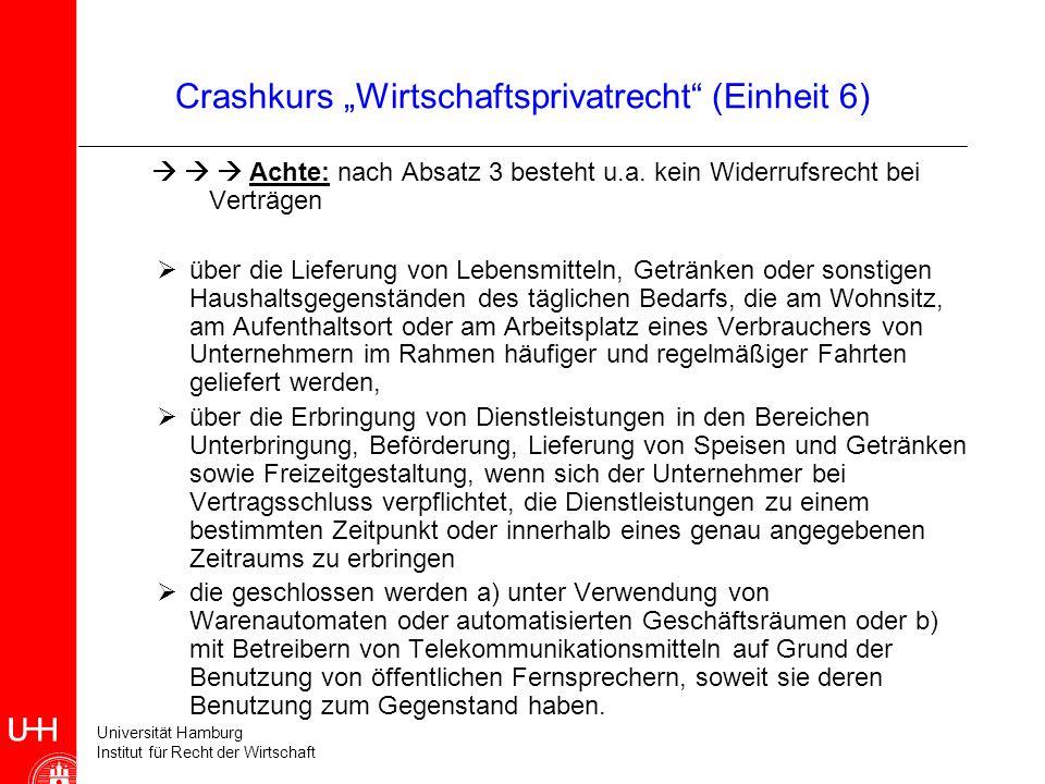 Universität Hamburg Institut für Recht der Wirtschaft Crashkurs Wirtschaftsprivatrecht (Einheit 6) Achte: nach Absatz 3 besteht u.a. kein Widerrufsrec