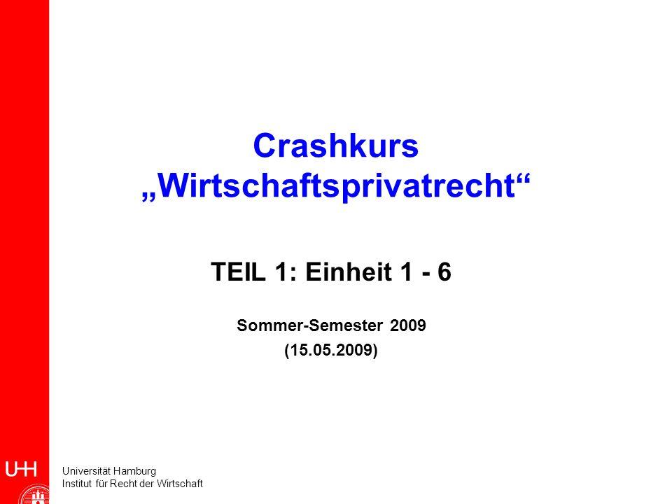 Universität Hamburg Institut für Recht der Wirtschaft Crashkurs Wirtschaftsprivatrecht TEIL 1: Einheit 1 - 6 Sommer-Semester 2009 (15.05.2009)
