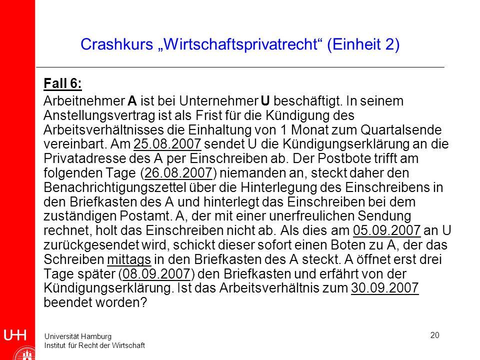 Universität Hamburg Institut für Recht der Wirtschaft 20 Crashkurs Wirtschaftsprivatrecht (Einheit 2) Fall 6: Arbeitnehmer A ist bei Unternehmer U bes