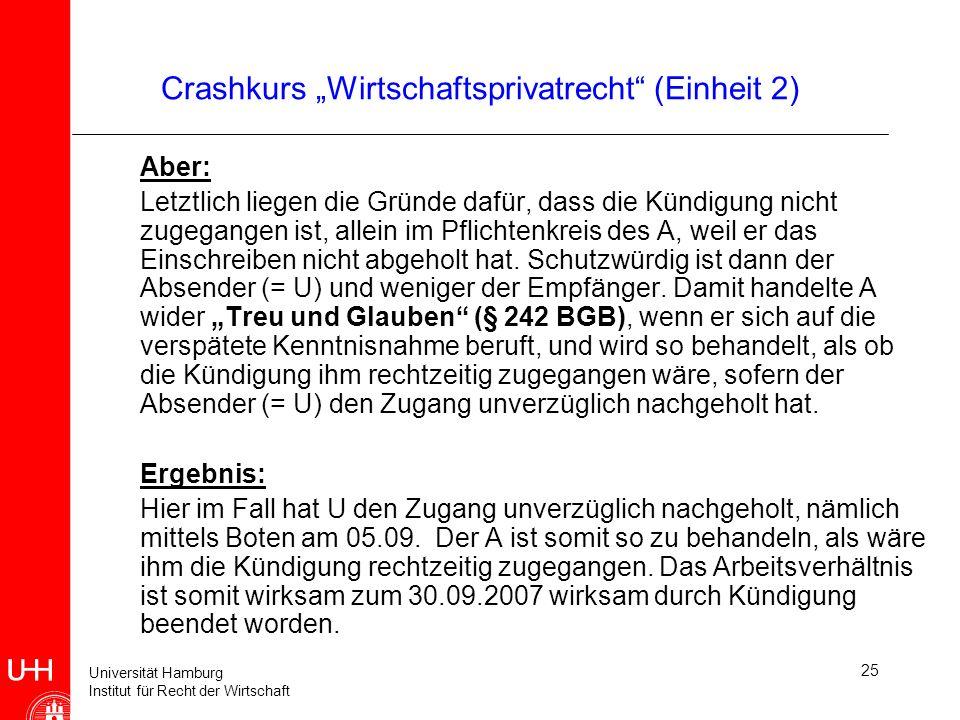 Universität Hamburg Institut für Recht der Wirtschaft 25 Crashkurs Wirtschaftsprivatrecht (Einheit 2) Aber: Letztlich liegen die Gründe dafür, dass di