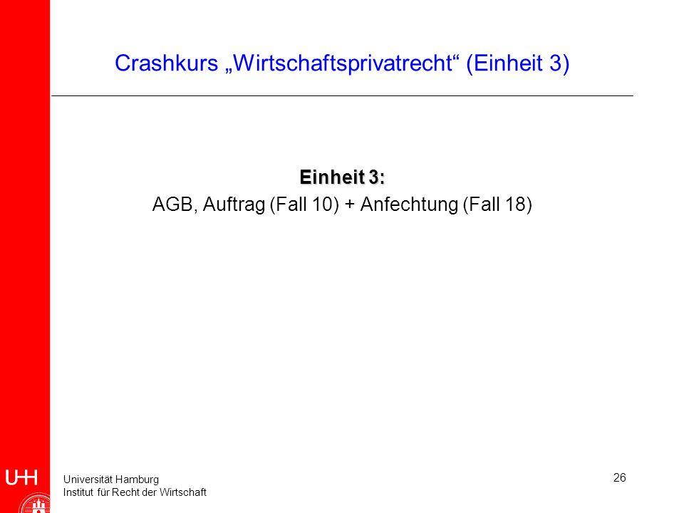Universität Hamburg Institut für Recht der Wirtschaft Crashkurs Wirtschaftsprivatrecht (Einheit 3) Einheit 3: AGB, Auftrag (Fall 10) + Anfechtung (Fal