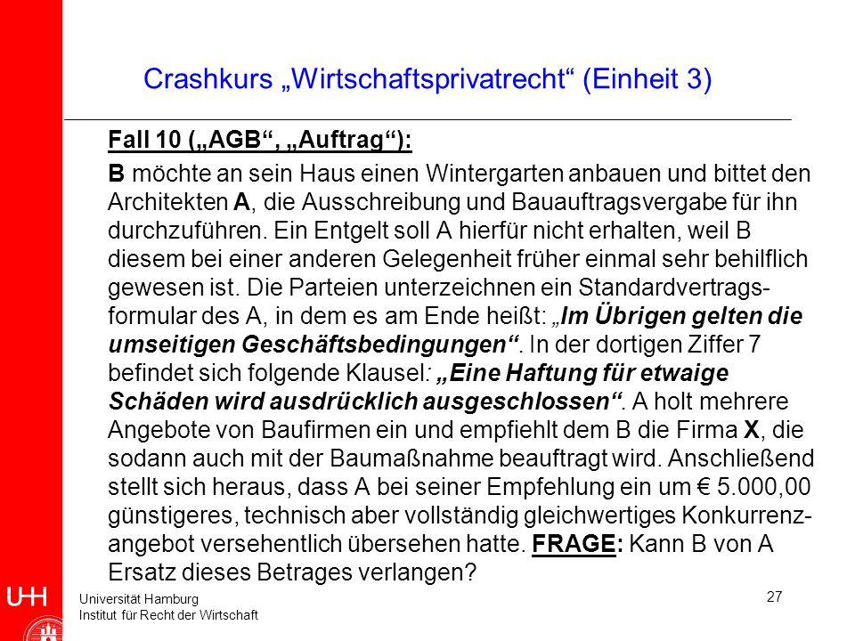 Universität Hamburg Institut für Recht der Wirtschaft 27 Crashkurs Wirtschaftsprivatrecht (Einheit 3) Fall 10 (AGB, Auftrag): B möchte an sein Haus ei