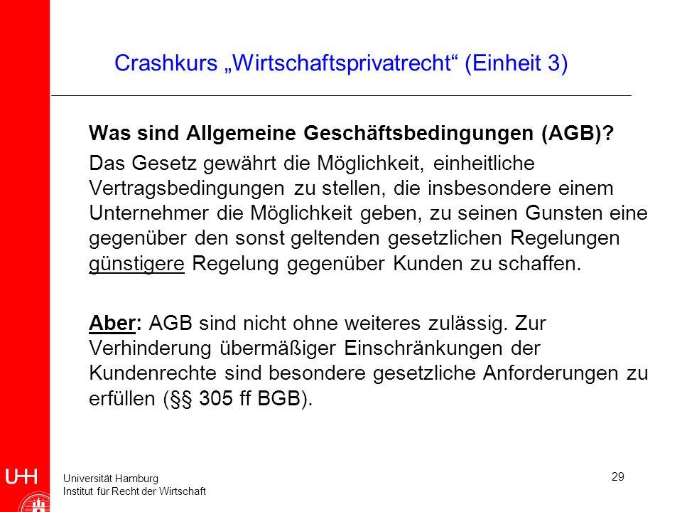 Universität Hamburg Institut für Recht der Wirtschaft 29 Crashkurs Wirtschaftsprivatrecht (Einheit 3) Was sind Allgemeine Geschäftsbedingungen (AGB)?