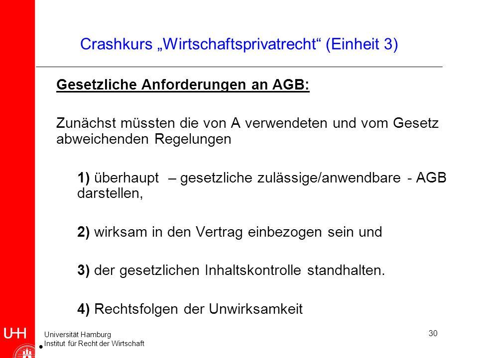 Universität Hamburg Institut für Recht der Wirtschaft 30 Crashkurs Wirtschaftsprivatrecht (Einheit 3) Gesetzliche Anforderungen an AGB: Zunächst müsst