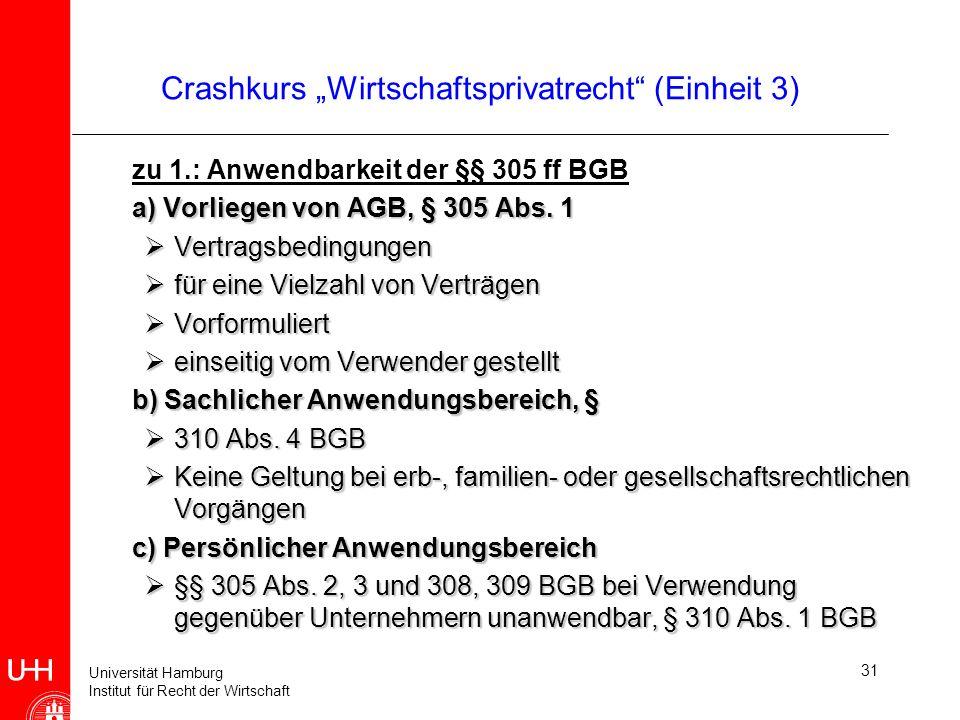 Universität Hamburg Institut für Recht der Wirtschaft 31 Crashkurs Wirtschaftsprivatrecht (Einheit 3) zu 1.: Anwendbarkeit der §§ 305 ff BGB a) Vorlie