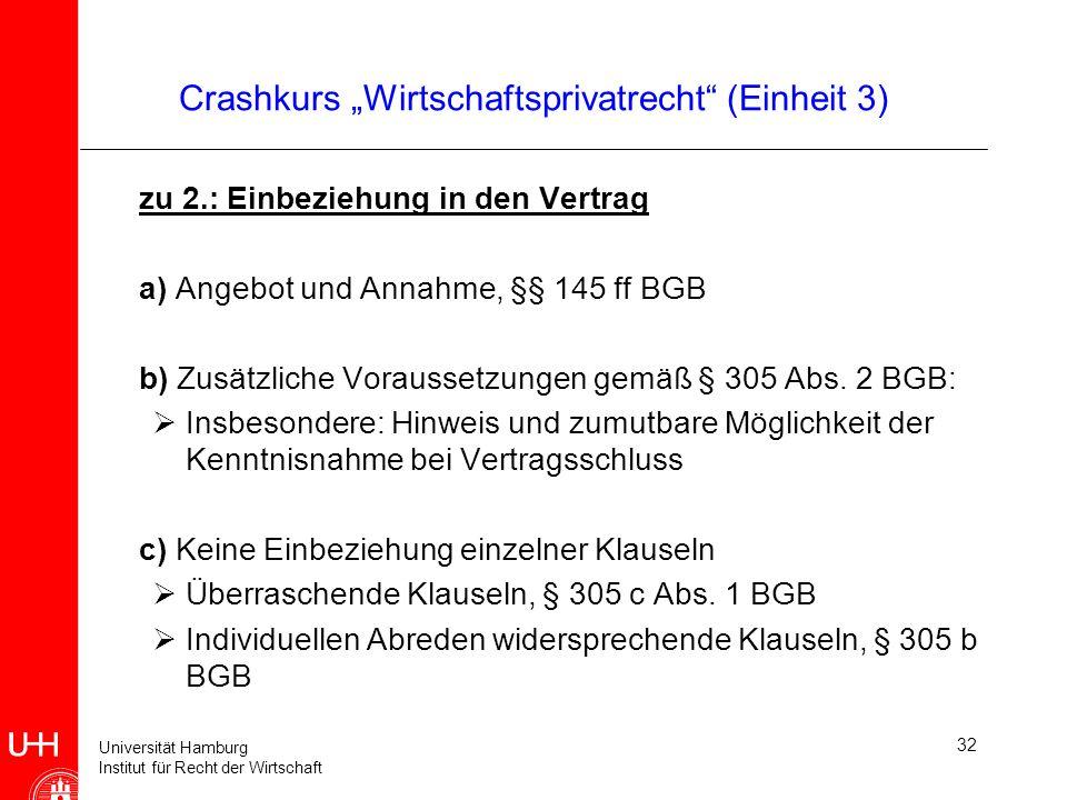 Universität Hamburg Institut für Recht der Wirtschaft 32 Crashkurs Wirtschaftsprivatrecht (Einheit 3) zu 2.: Einbeziehung in den Vertrag a) Angebot un