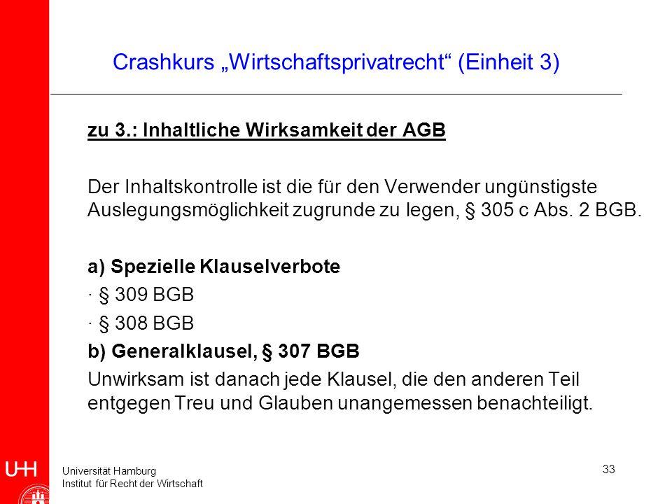 Universität Hamburg Institut für Recht der Wirtschaft 33 Crashkurs Wirtschaftsprivatrecht (Einheit 3) zu 3.: Inhaltliche Wirksamkeit der AGB Der Inhal