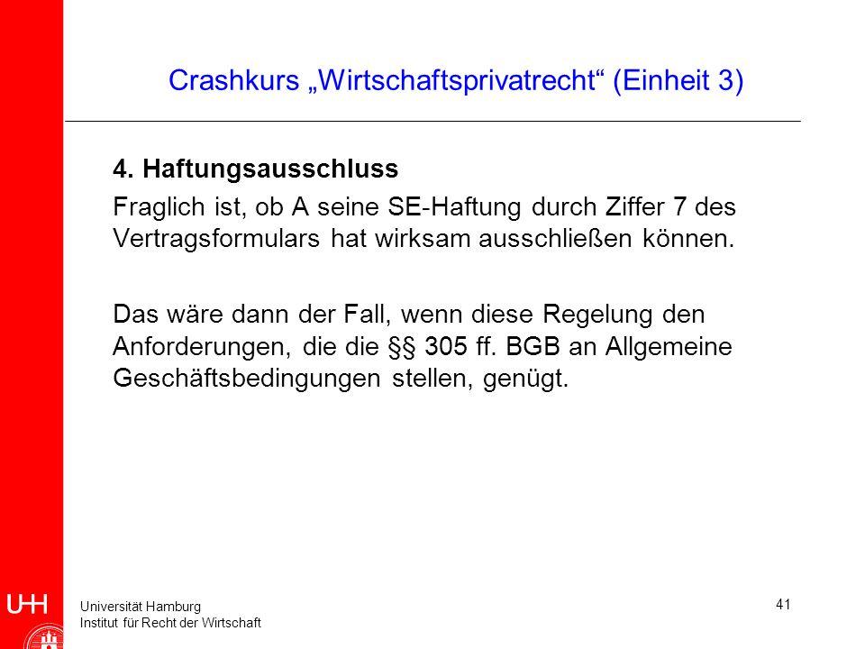 Universität Hamburg Institut für Recht der Wirtschaft 41 Crashkurs Wirtschaftsprivatrecht (Einheit 3) 4. Haftungsausschluss Fraglich ist, ob A seine S
