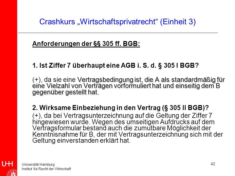 Universität Hamburg Institut für Recht der Wirtschaft 42 Crashkurs Wirtschaftsprivatrecht (Einheit 3) Anforderungen der §§ 305 ff. BGB: 1. Ist Ziffer