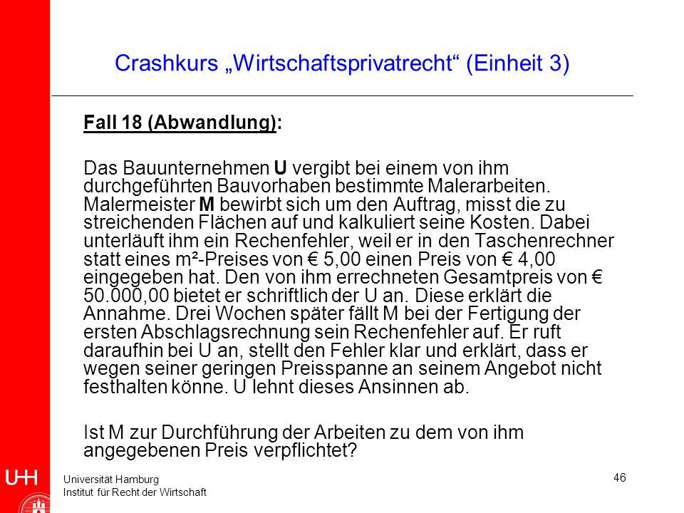 Universität Hamburg Institut für Recht der Wirtschaft 46 Crashkurs Wirtschaftsprivatrecht (Einheit 3) Fall 18 (Abwandlung): Das Bauunternehmen U vergi