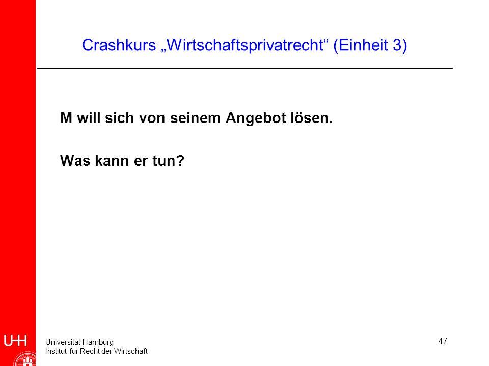 Universität Hamburg Institut für Recht der Wirtschaft 47 Crashkurs Wirtschaftsprivatrecht (Einheit 3) M will sich von seinem Angebot lösen. Was kann e