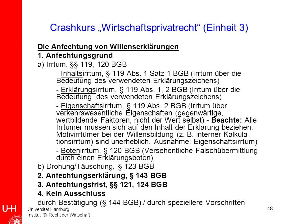 Universität Hamburg Institut für Recht der Wirtschaft 48 Crashkurs Wirtschaftsprivatrecht (Einheit 3) Die Anfechtung von Willenserklärungen 1. Anfecht
