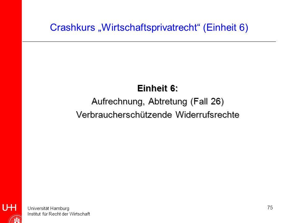 Universität Hamburg Institut für Recht der Wirtschaft 75 Crashkurs Wirtschaftsprivatrecht (Einheit 6) Einheit 6: Aufrechnung, Abtretung (Fall 26) Verb