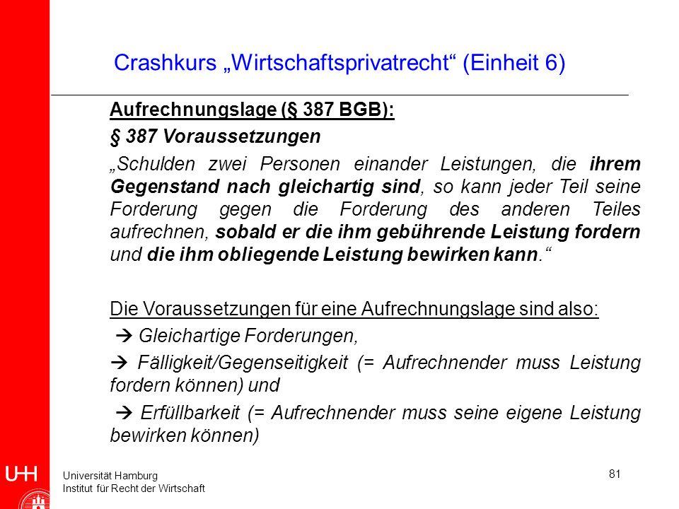 Universität Hamburg Institut für Recht der Wirtschaft 81 Crashkurs Wirtschaftsprivatrecht (Einheit 6) Aufrechnungslage (§ 387 BGB): § 387 Voraussetzun