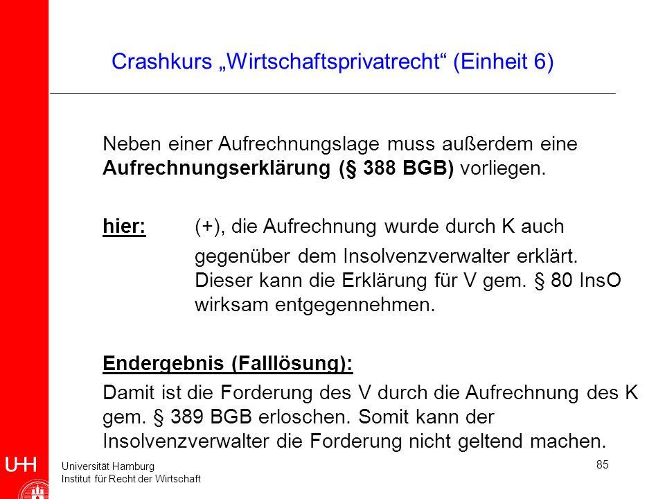Universität Hamburg Institut für Recht der Wirtschaft 85 Crashkurs Wirtschaftsprivatrecht (Einheit 6) Neben einer Aufrechnungslage muss außerdem eine