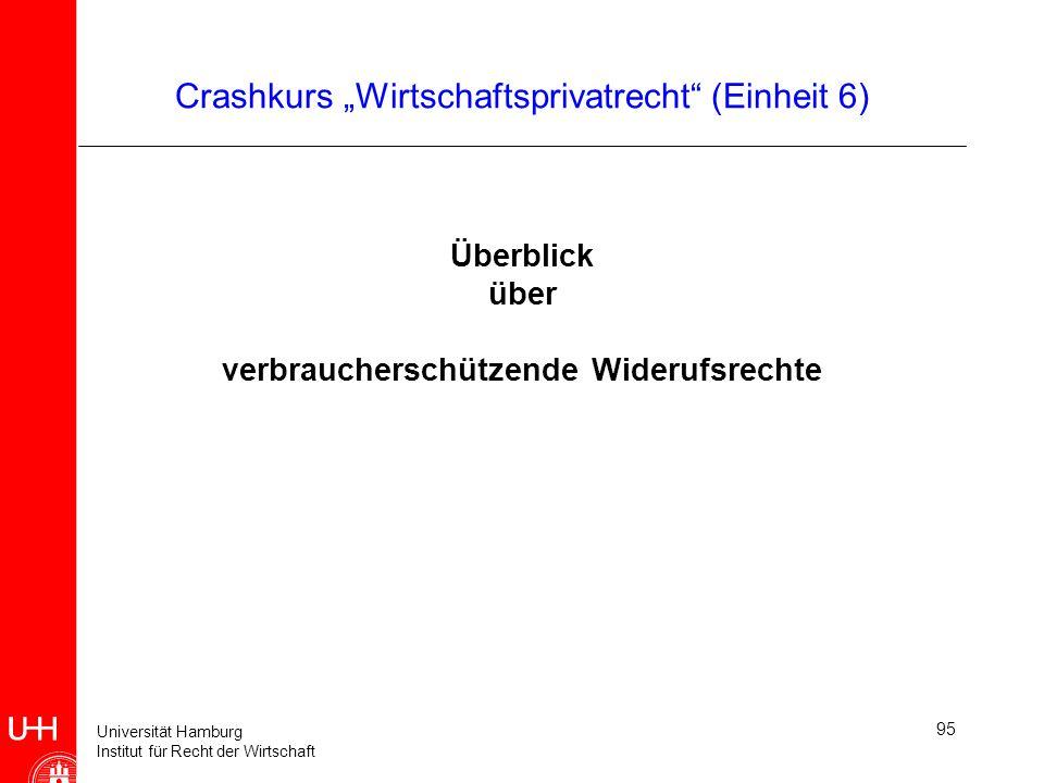 Universität Hamburg Institut für Recht der Wirtschaft 95 Crashkurs Wirtschaftsprivatrecht (Einheit 6) Überblick über verbraucherschützende Widerufsrec