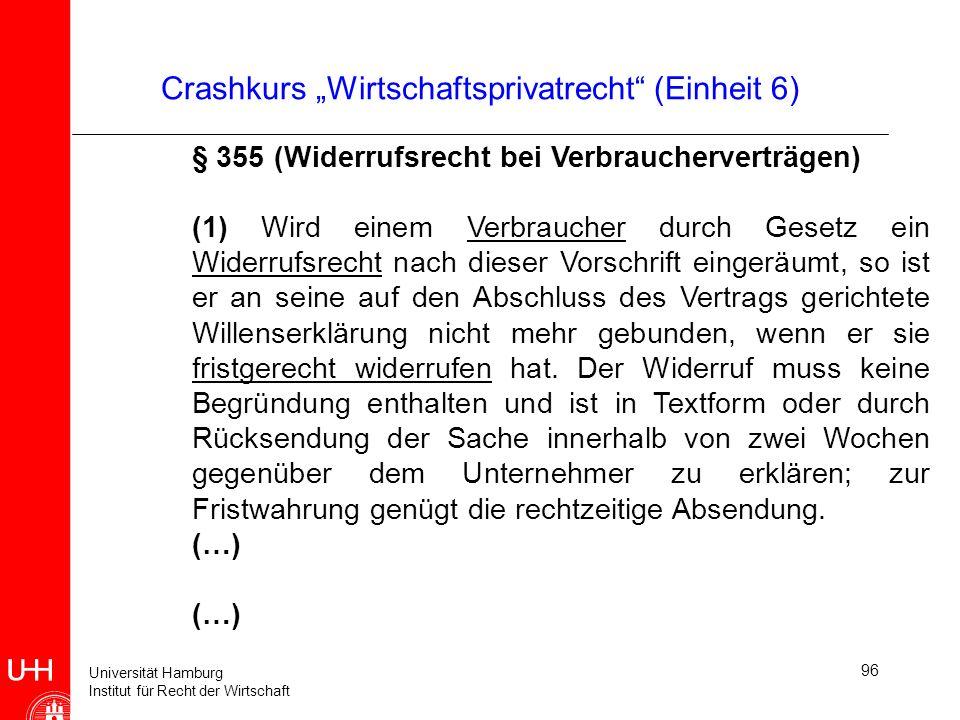 Universität Hamburg Institut für Recht der Wirtschaft 96 Crashkurs Wirtschaftsprivatrecht (Einheit 6) § 355 (Widerrufsrecht bei Verbraucherverträgen)