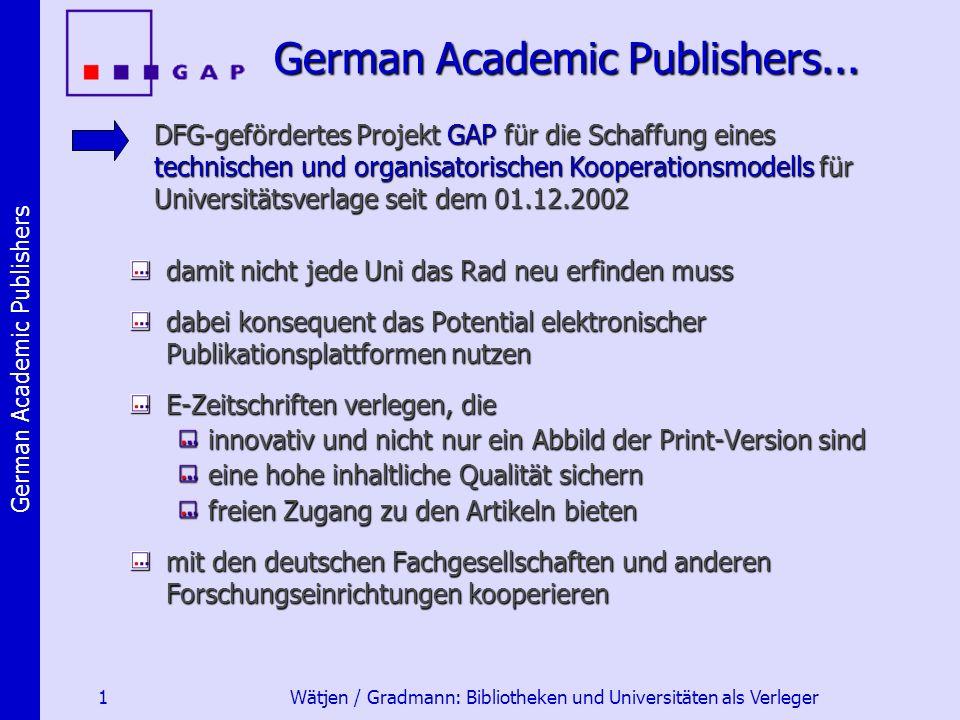 German Academic Publishers 1 Wätjen / Gradmann: Bibliotheken und Universitäten als Verleger German Academic Publishers...