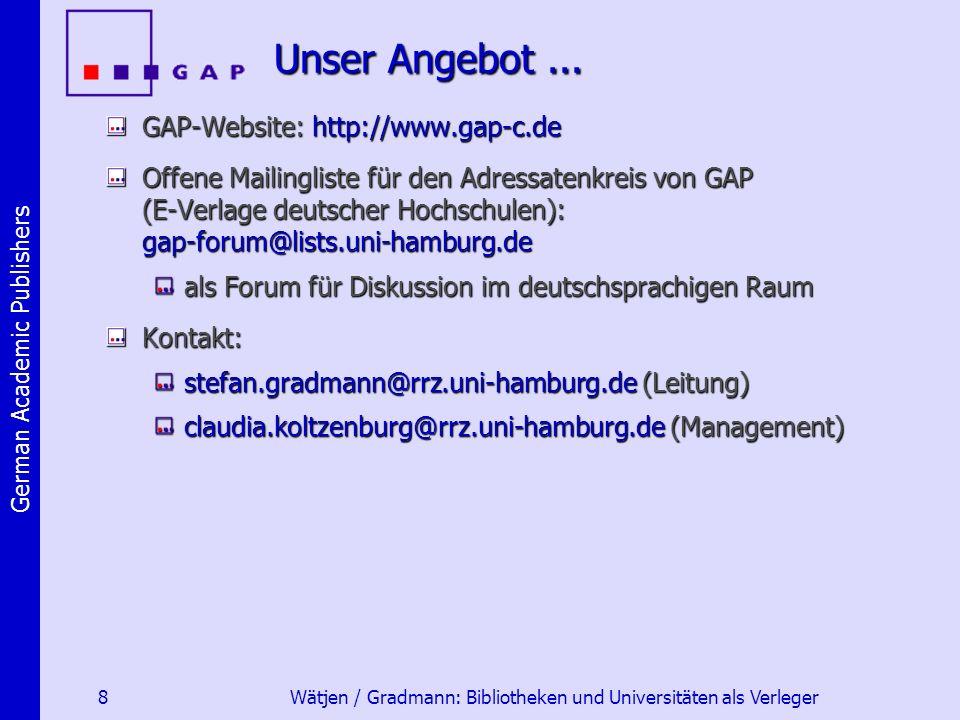 German Academic Publishers 8 Wätjen / Gradmann: Bibliotheken und Universitäten als Verleger Unser Angebot...