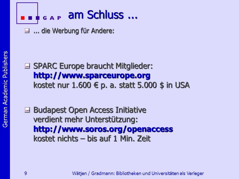 German Academic Publishers 9 Wätjen / Gradmann: Bibliotheken und Universitäten als Verleger am Schluss......
