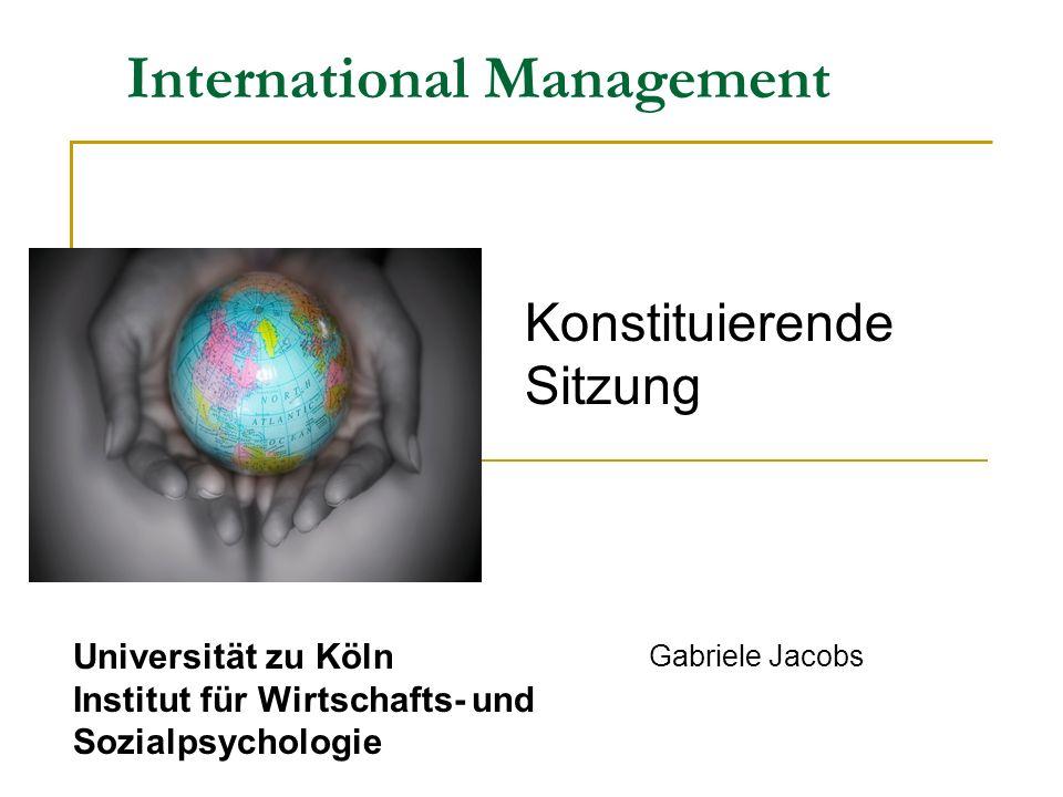 International Management Gabriele Jacobs Universität zu Köln Institut für Wirtschafts- und Sozialpsychologie Konstituierende Sitzung