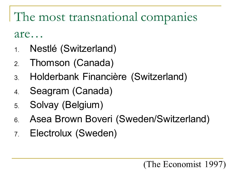 The most transnational companies are… 1.Nestlé (Switzerland) 2.