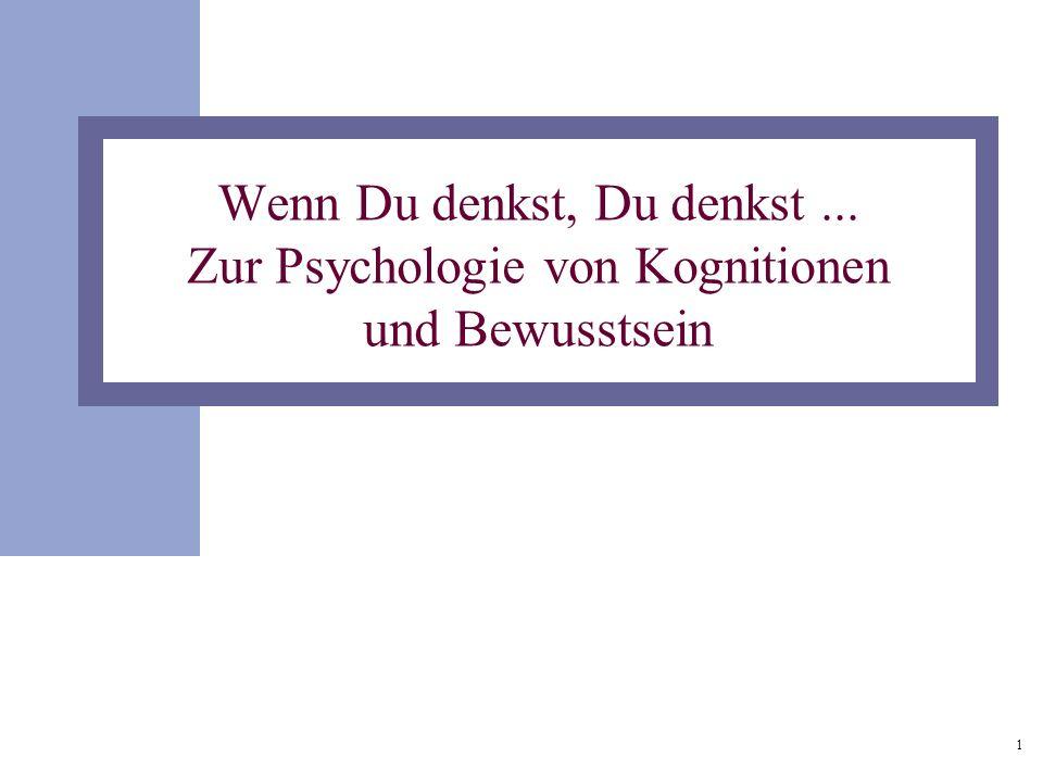 1 Wenn Du denkst, Du denkst... Zur Psychologie von Kognitionen und Bewusstsein