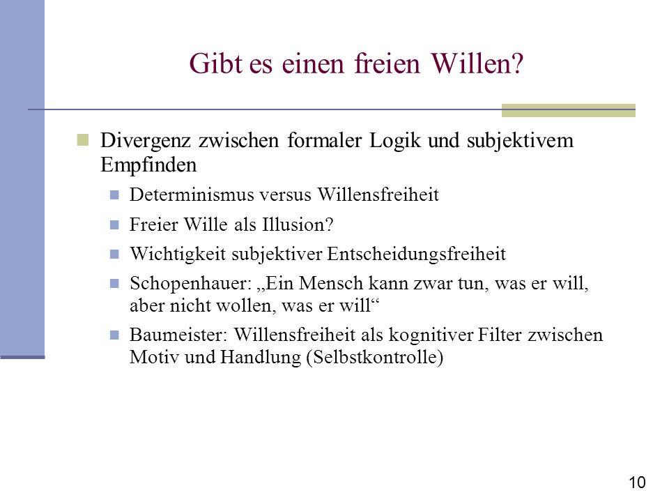 10 Gibt es einen freien Willen? Divergenz zwischen formaler Logik und subjektivem Empfinden Determinismus versus Willensfreiheit Freier Wille als Illu