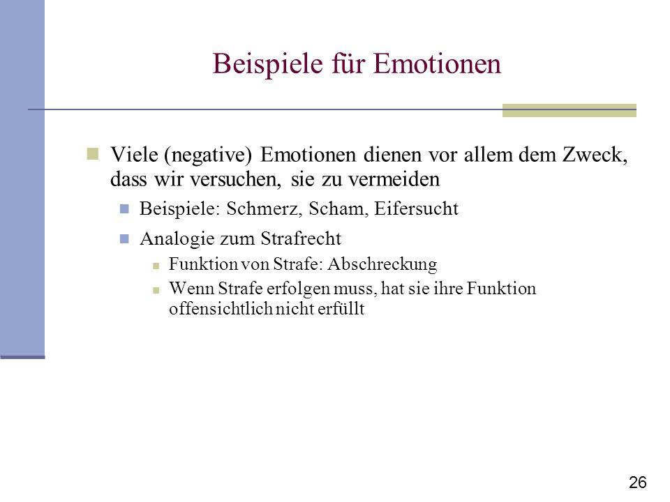 26 Beispiele für Emotionen Viele (negative) Emotionen dienen vor allem dem Zweck, dass wir versuchen, sie zu vermeiden Beispiele: Schmerz, Scham, Eife