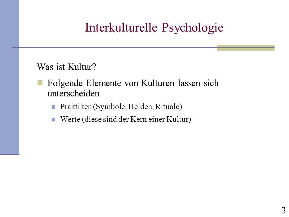 3 Interkulturelle Psychologie Was ist Kultur? Folgende Elemente von Kulturen lassen sich unterscheiden Praktiken (Symbole, Helden, Rituale) Werte (die