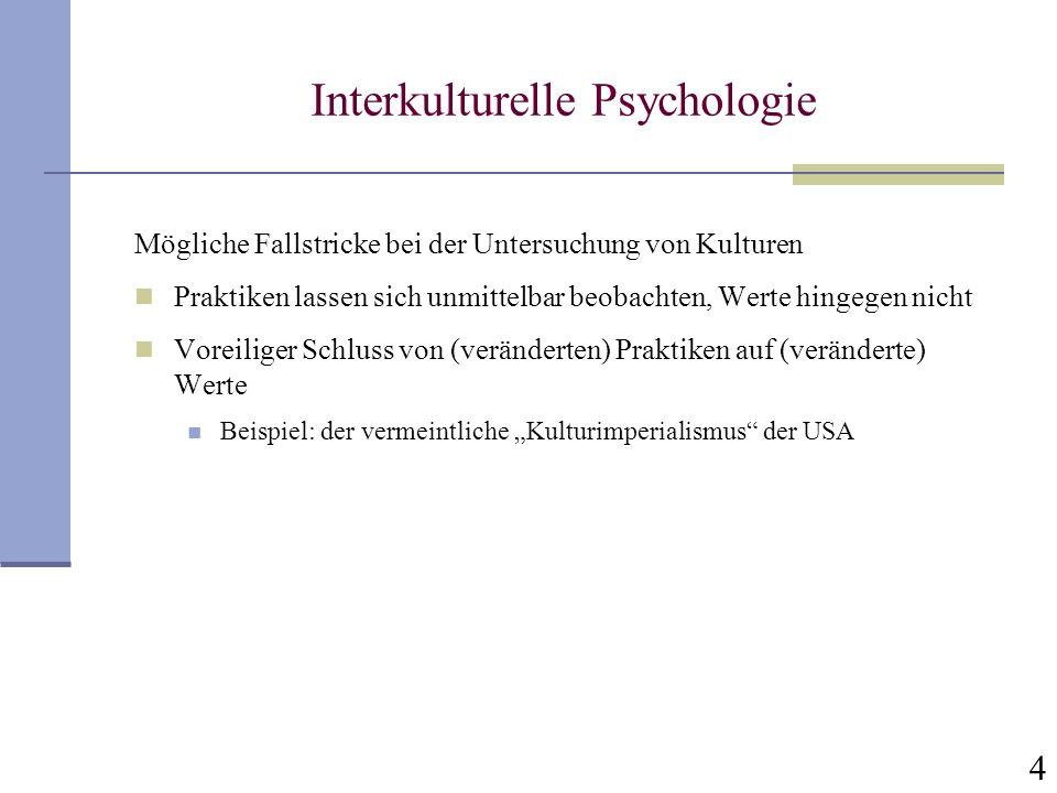 4 Interkulturelle Psychologie Mögliche Fallstricke bei der Untersuchung von Kulturen Praktiken lassen sich unmittelbar beobachten, Werte hingegen nich