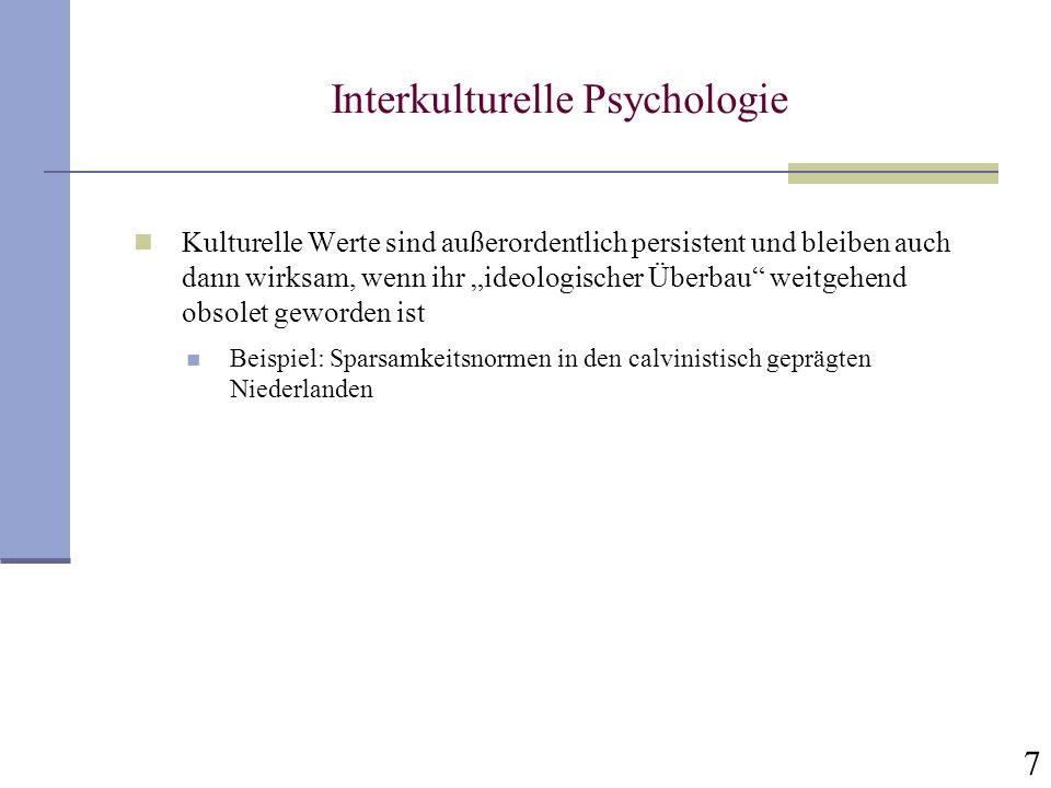7 Interkulturelle Psychologie Kulturelle Werte sind außerordentlich persistent und bleiben auch dann wirksam, wenn ihr ideologischer Überbau weitgehen