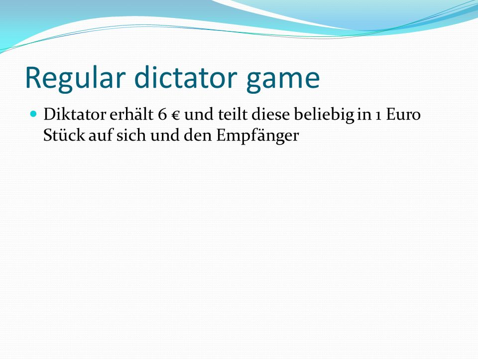 Regular dictator game Diktator erhält 6 und teilt diese beliebig in 1 Euro Stück auf sich und den Empfänger