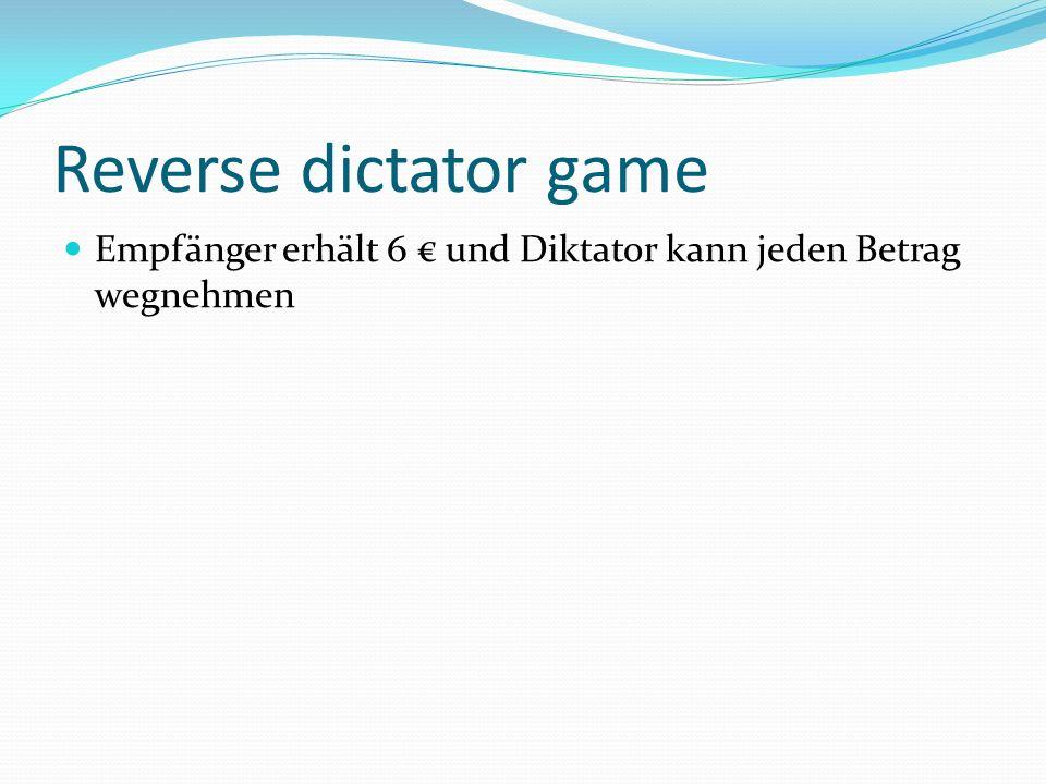 Reverse dictator game Empfänger erhält 6 und Diktator kann jeden Betrag wegnehmen