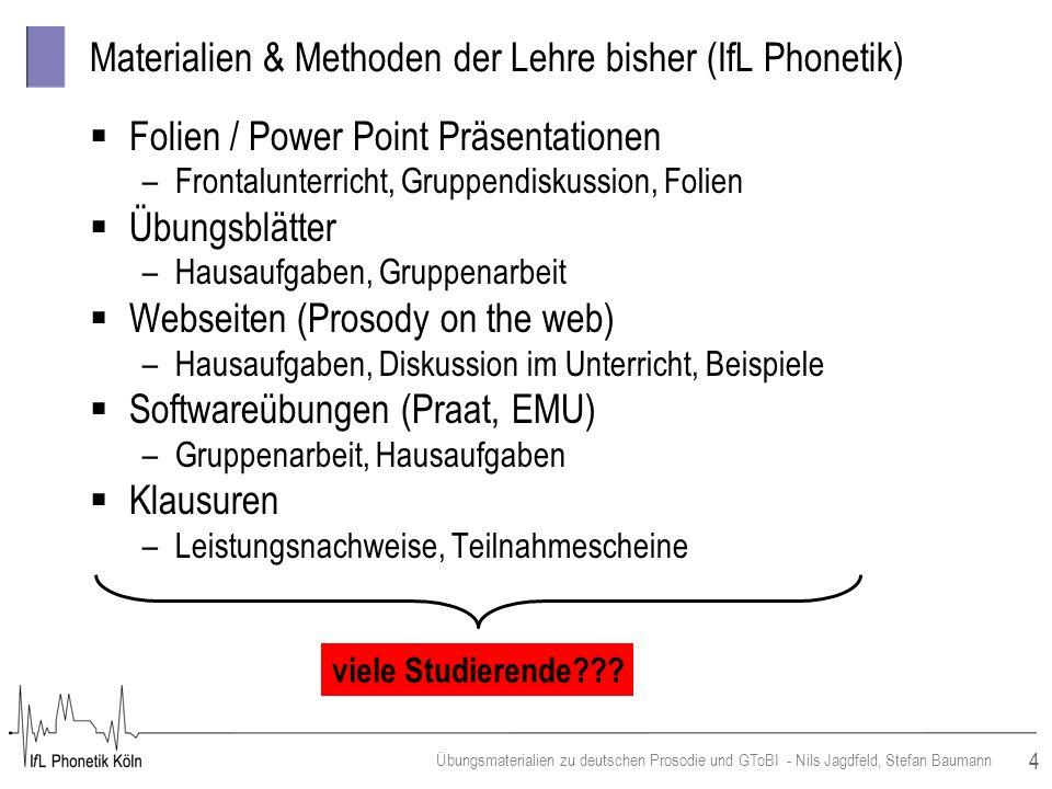 4 Übungsmaterialien zu deutschen Prosodie und GToBI - Nils Jagdfeld, Stefan Baumann Materialien & Methoden der Lehre bisher (IfL Phonetik) Folien / Po