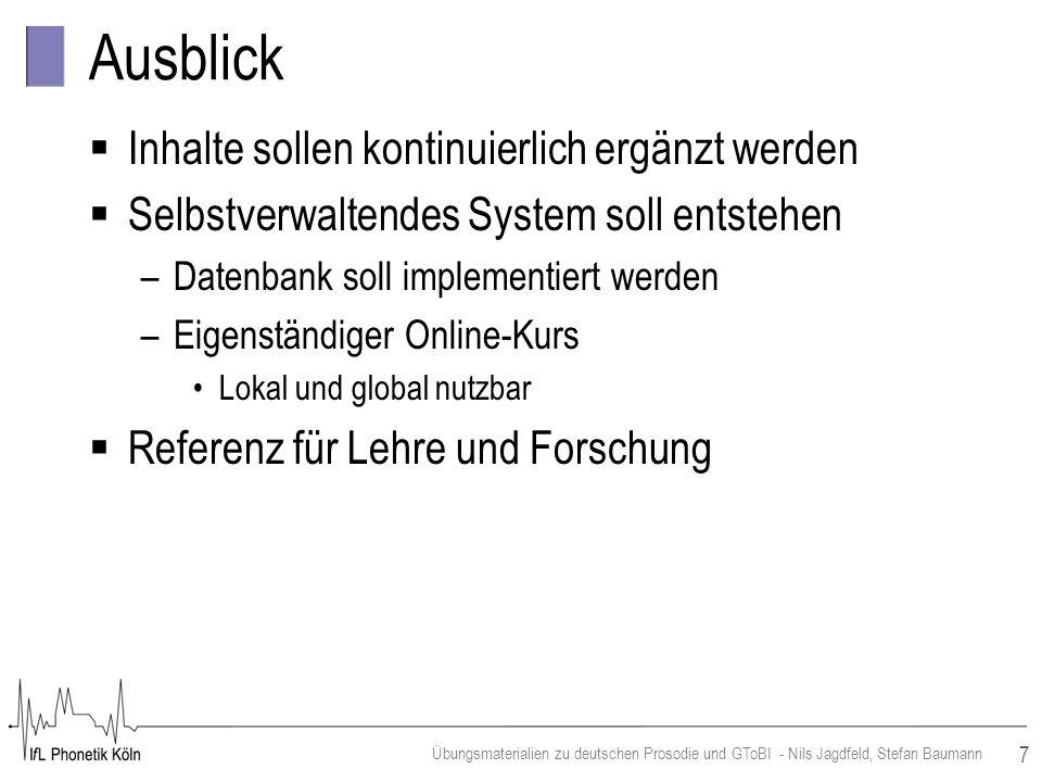 7 Übungsmaterialien zu deutschen Prosodie und GToBI - Nils Jagdfeld, Stefan Baumann Ausblick Inhalte sollen kontinuierlich ergänzt werden Selbstverwal