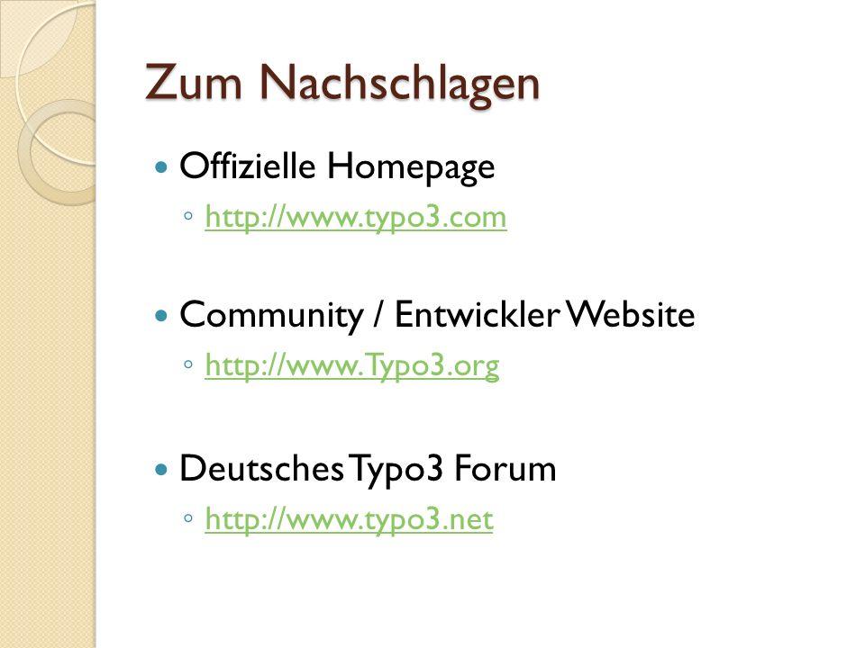 Zum Nachschlagen Offizielle Homepage http://www.typo3.com Community / Entwickler Website http://www.Typo3.org Deutsches Typo3 Forum http://www.typo3.n