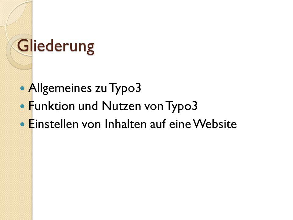 Gliederung Allgemeines zu Typo3 Funktion und Nutzen von Typo3 Einstellen von Inhalten auf eine Website