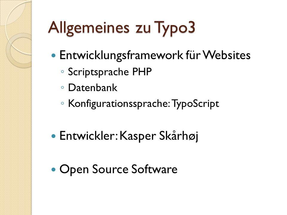 Allgemeines zu Typo3 Entwicklungsframework für Websites Scriptsprache PHP Datenbank Konfigurationssprache: TypoScript Entwickler: Kasper Skårhøj Open
